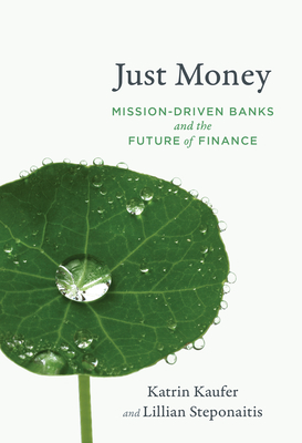 Just Money: Mission-Driven Banks and the Future of Finance Cover Image