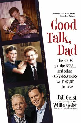 Good Talk, Dad: The Birds and the Bees...and Other Conversations We Forgot to HaveBill Geist, Willie Geist