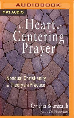 The Heart of Centering Prayer: Nondual Christianity in Theory and Practice Cover Image