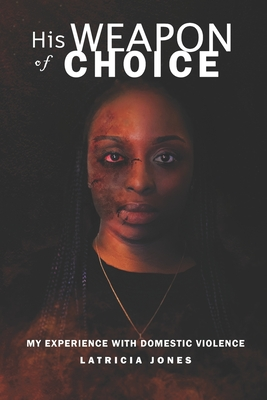 His Weapon of Choice: My Experience with Domestic Violence Cover Image