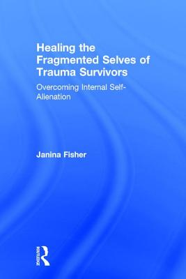 Cover for Healing the Fragmented Selves of Trauma Survivors