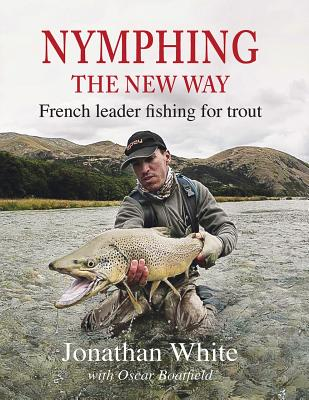 Nymphing - The New Way: French Leader Fishing for Trout Cover Image