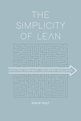 The Simplicity of Lean: Defeating Complexity, Delivering Excellence Cover Image