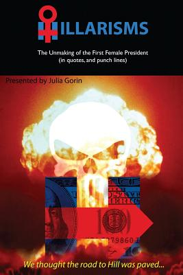 Hillarisms: The Unmaking of the First Female President Cover Image