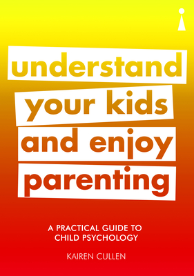 A Practical Guide to Child Psychology: Understand Your Kids and Enjoy Parenting (Practical Guides) Cover Image