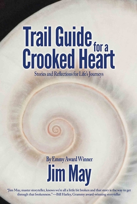Trail Guide for a Crooked Heart: Stories and Reflections for Life's Journey Cover Image
