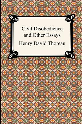 Civil Disobedience and Other Essays (the Collected Essays of Henry David Thoreau) (Digireads.com Classic) Cover Image