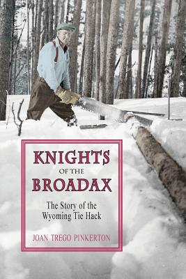 Knights of the Broadax: The Story of the Wyoming Tie Hacks Cover Image