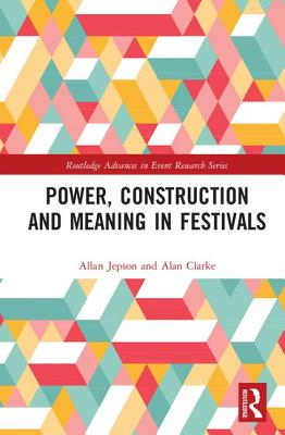 Power, Construction and Meaning in Festivals (Routledge Advances in Event Research) Cover Image