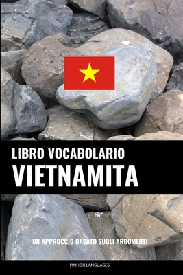 Libro Vocabolario Vietnamita: Un Approccio Basato sugli Argomenti Cover Image