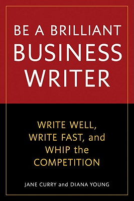 Be a Brilliant Business Writer: Write Well, Write Fast, and Whip the Competition Cover Image