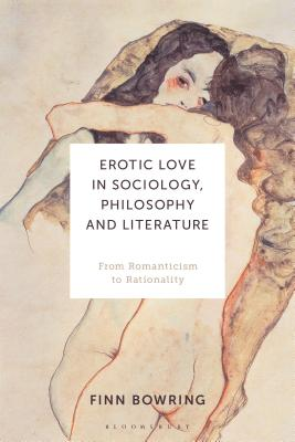 Erotic Love in Sociology, Philosophy and Literature: From Romanticism to Rationality Cover Image