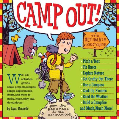 Camp Out!: The Ultimate Kids' Guide from the Backyard to the Backwoods Cover Image