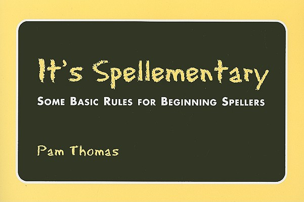 It's Spellementary: Some Basic Rules for Beginning Spellers Cover Image