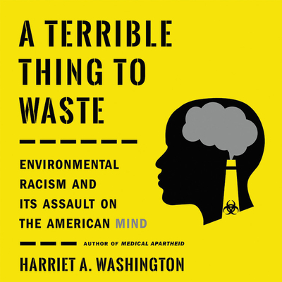 A Terrible Thing to Waste: Environmental Racism and Its Assault on the American Mind Cover Image