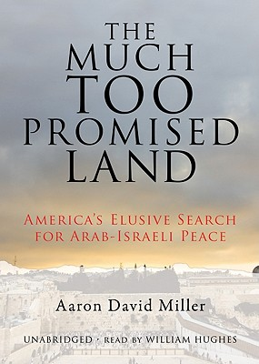 The Much Too Promised Land: America's Elusive Search for Arab-Israeli Peace Cover Image