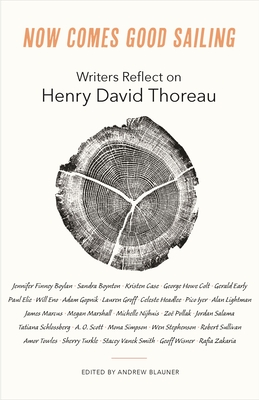 Now Comes Good Sailing: Writers Reflect on Henry David Thoreau Cover Image