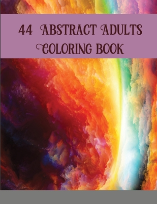 44 Abstract Adults Coloring book: Abstract Coloring Books For Adults Thick Paper Abstract Art Coloring Book Mandala Coloring Books ... Book Adults Abs Cover Image