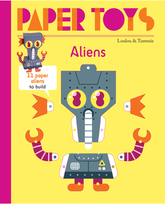 Paper Toys: Aliens: 11 Paper Aliens to Build Cover Image