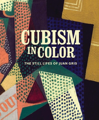 Cubism in Color: The Still Lifes of Juan Gris Cover Image