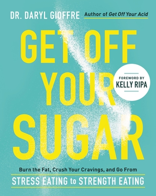 Get Off Your Sugar: Burn the Fat, Crush Your Cravings, and Go From Stress Eating to Strength Eating Cover Image