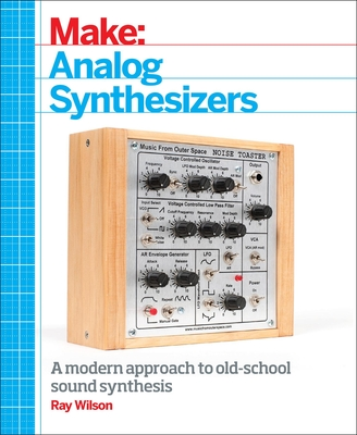 Make: Analog Synthesizers: Make Electronic Sounds the Synth-DIY Way Cover Image