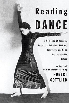 Reading Dance: A Gathering of Memoirs, Reportage, Criticism, Profiles, Interviews, and Some Uncategorizable Extras Cover Image