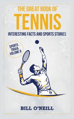 The Great Book of Tennis: Interesting Facts and Sports Stories (Sports Trivia) Cover Image