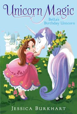 Bella's Birthday Unicorn (Unicorn Magic #1) Cover Image