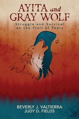 Ayita and Gray Wolf: Struggle and Survival on the Trail of Tears Cover Image