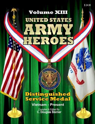 United States Army Heroes - Volume XIII: Distinguished Service Medal (Vietnam to Present) Cover Image