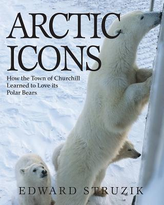 Arctic Icons: How the Town of Churchill Learned to Love Its Polar Bears Cover Image