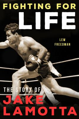 Fighting for Life: The Story of Jake Lamotta Cover Image