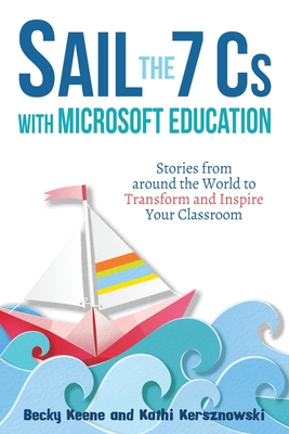 Sail the 7 Cs with Microsoft Education: Stories from around the World to Transform and Inspire Your Classroom Cover Image