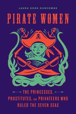 Pirate Women: The Princesses, Prostitutes, and Privateers Who Ruled the Seven Seas Cover Image