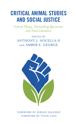 Critical Animal Studies and Social Justice: Critical Theory, Dismantling Speciesism, and Total Liberation Cover Image