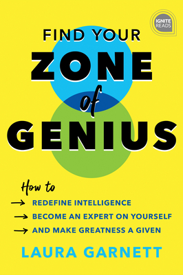 Find Your Zone of Genius: How to Redefine Intelligence, Become an Expert on Yourself, and Make Greatness a Given Cover Image
