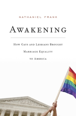 Awakening: How Gays and Lesbians Brought Marriage Equality to America Cover Image