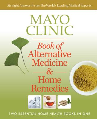 Mayo Clinic Book of Alternative Medicine & Home Remedies: Two Essential Home Health Books in One Cover Image