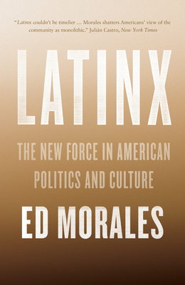 Latinx: The New Force in American Politics and Culture Cover Image