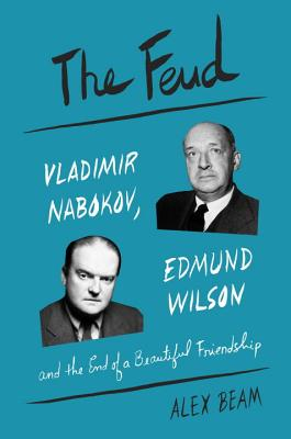 The Feud: Vladimir Nabokov, Edmund Wilson, and the End of a Beautiful Friendship Cover Image