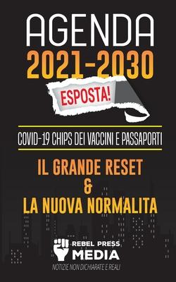Agenda 2021-2030 Esposta!: COVID-19 Chips dei Vaccini e Passaporti, il Grande Reset e La Nuova Normalità; Notizie non Dichiarate e Reali Cover Image