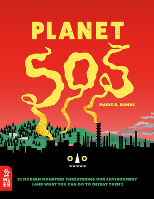 Planet SOS: 22 Modern Monsters Threatening Our Environment (and What You Can Do to Defeat Them!) Cover Image