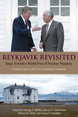 Reykjavik Revisited: Steps Toward a World Free of Nuclear Weapons—Complete Report of 2007 Hoover Institution Conference (Hoover Institution Press Publication #565) Cover Image