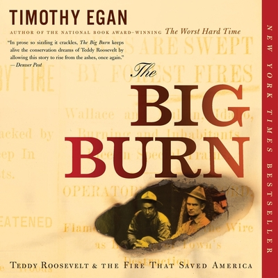 The Big Burn Lib/E: Teddy Roosevelt and the Fire That Saved America Cover Image