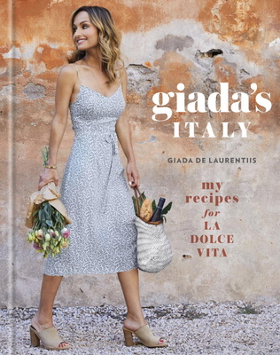 Giada's Italy: My Recipes for La Dolce Vita: A Cookbook Cover Image