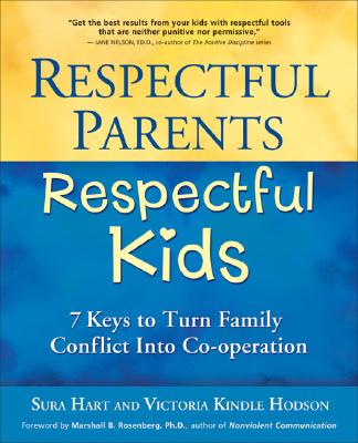 Respectful Parents, Respectful Kids: 7 Keys to Turn Family Conflict into Cooperation Cover Image