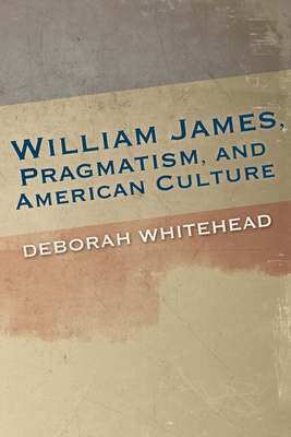William James, Pragmatism, and American Culture Cover