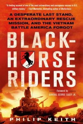 Blackhorse Riders: A Desperate Last Stand, an Extraordinary Rescue Mission, and the Vietnam Battle America Forgot Cover Image