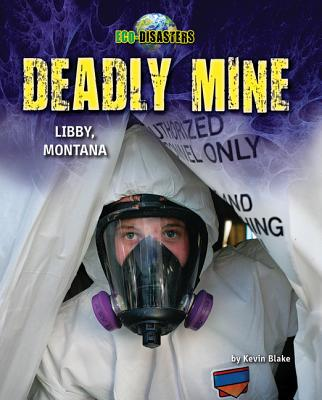 Deadly Mine: Libby, Montana (Eco-Disasters) Cover Image
